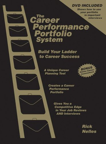The Career Performance Portfolio System: Build Your Ladder to Career Success: Rick Nelles
