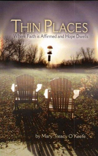 Thin Places: Where Faith Is Affirmed And Hope Dwells: O'keefe, Mary Treacy