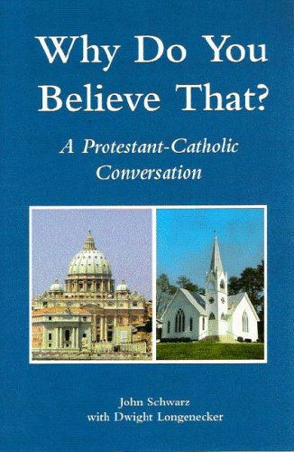 9781592981281: Why Do You Believe That?: A Protestant-Catholic Conversation