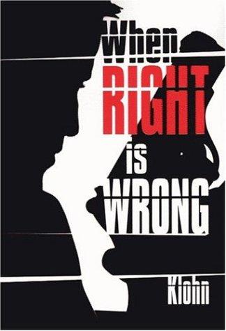 When Right is Wrong : A Novel By E. Milton Klohn: Klohn, E. Milton