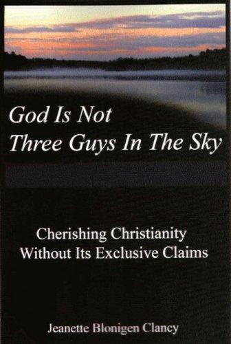 God Is Not Three Guys in the: Jeanette Blonigen Clancy