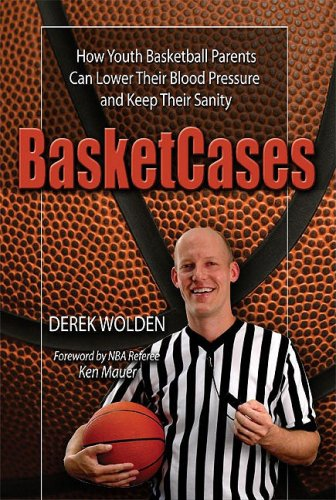 BasketCases: How Youth Basketball Parents Can Lower Their Blood Pressure and Keep Their Sanity: ...