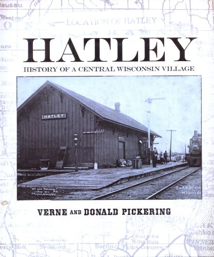 Hatley: History of a Central Wisconsin Village: Pickering, Verne and Donald Pickering