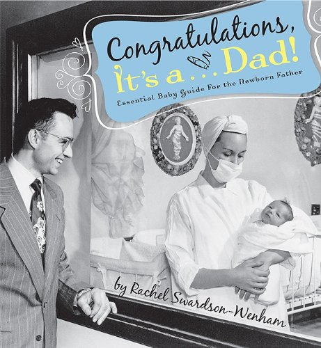 Congratulations, It's A. Dad!: Essential Baby Guide for the Newborn Father: Swardson-Wenham, ...