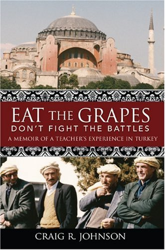 Eat the Grapes - Don't Fight the Battles: A Memoir of a Teacher's Experience in Turkey