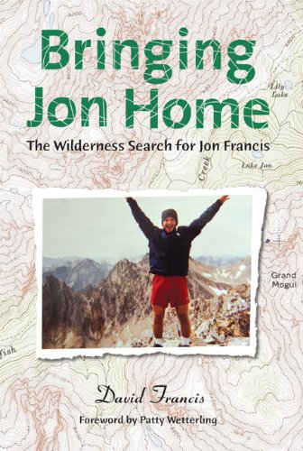 Bringing Jon Home: The Wilderness Search for Jon Francis: David Francis