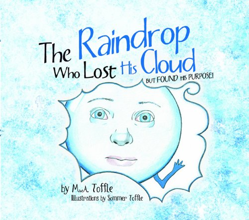 The Raindrop Who Lost His Cloud But: M.A. Toffle; Illustrator-Sommer