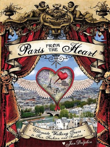 9781592983544: Paris from the Heart: Ultimate Walking Tours to Fun, Fashion, and Freedom