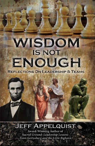 Wisdom is Not Enough: Reflections on Leadership & Teams: Applequist, Jeff