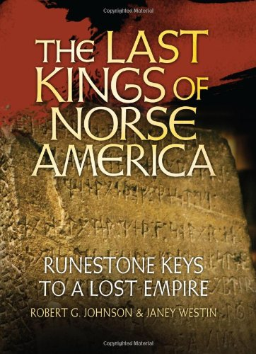 The Last Kings of Norse America: Runestone Keys to a Lost Empire: Robert G. Johnson