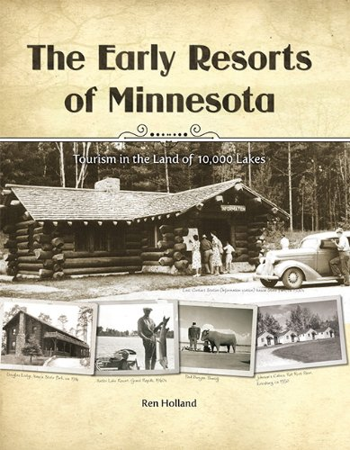 The Early Resorts of Minnesota - Tourism in the Land of 10,000 Lakes: Ren Holland