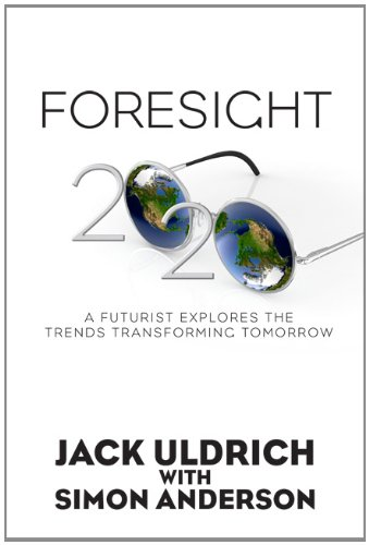 Foresight 20/20 - A Futurist Explores the Trends Transforming Tomorrow: Uldrich, Jack; ...