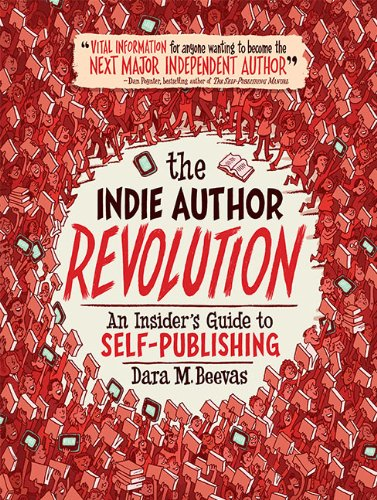 the Indi Author Revolution an Insider's Guide to Self-Publishing