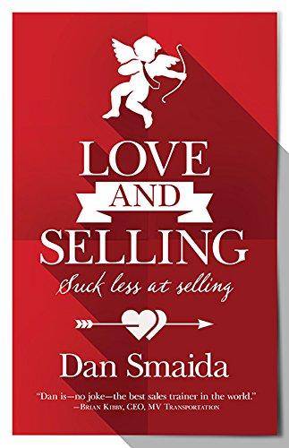 Love and Selling: Suck Less at Selling (Paperback): Dan Smaida