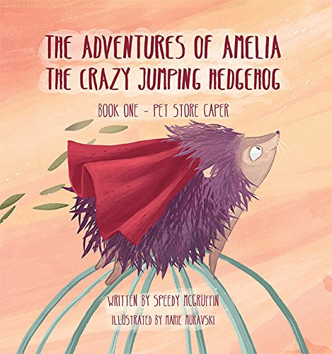 9781592988464: The Adventures of Amelia the Crazy Jumping Hedgehog: Book One -- Pet Store Caper