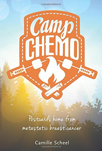 Camp Chemo: Postcards Home from Metastatic Breast Cancer: Camille Scheel