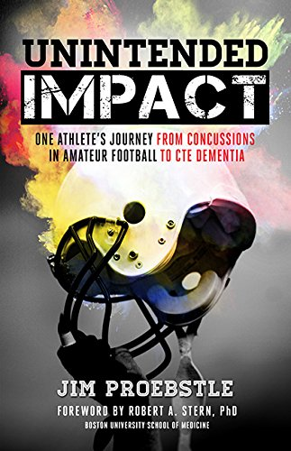 Unintended Impact: One Athlete's Journey from Concussions in Amateur Football to CTE Dementia:...