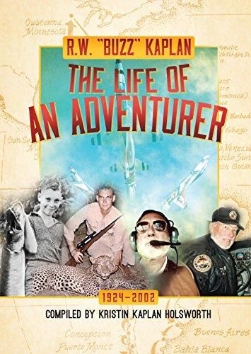 """R.W. """"Buzz""""Kaplan:The Life of an Adventurer: Kristin Kaplan Holsworth"""