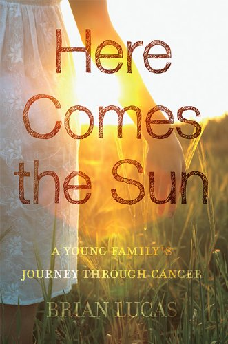 9781592989751: Here Comes the Sun: A Young Family's Journey through Cancer