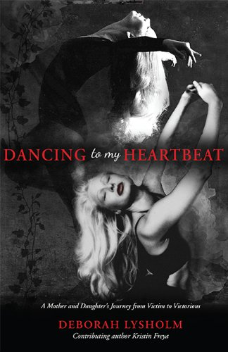 9781592989911: Dancing to my Heartbeat: A Mother and Daughter's Journey from Victim to Victorious