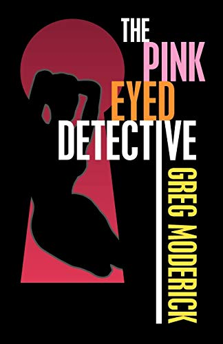 The Pink Eyed Detective: Greg Moderick