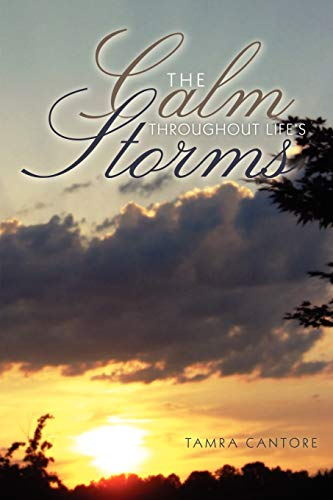 The Calm Throughout Life's Storms: God-given, Heartfelt Poetry: Cantore, Tamra