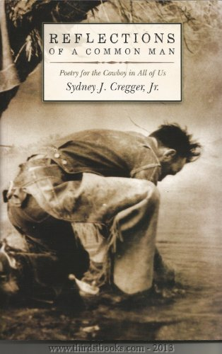 Reflections of a Common Man Poetry for the Cowboy in All of Us Signed 1st Edition: Cregger, Sydney ...