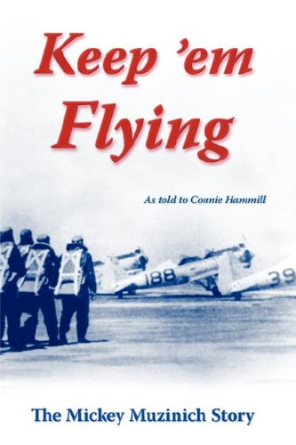 Keep em Flying: The Mickey Muzinich Story: Hammill, Connie [Contributor]