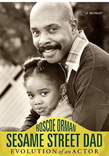 Sesame Street Dad: Evolution of an Actor: Orman, Roscoe