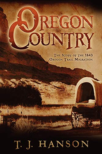 9781592992355: Oregon Country: The Story of the 1843 Oregon Trail Migration