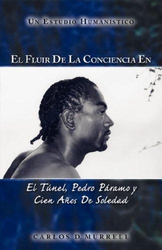 9781592992690: El Fluir de la Conciencia en El Túnel, Pedro Páramo y Cien Años de Soledad: Un Estudio Humanistíco (Spanish Edition)