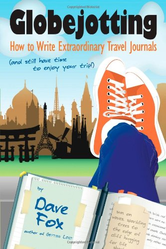 9781592993444: Globejotting: How to Write Extraordinary Travel Journals and Still Have Time to Enjoy Your Trip!