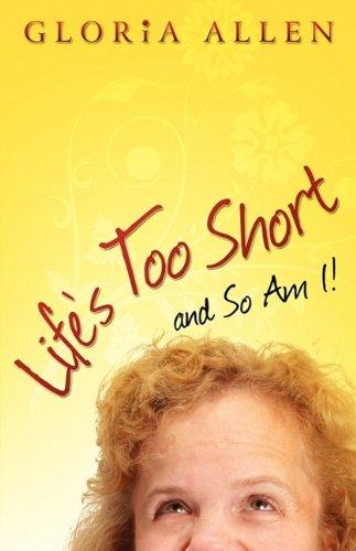 Life's Too Short and So Am I: Allen, Gloria