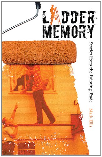 Ladder Memory: Stories from the Painting Trade (159299668X) by Mark Ellis