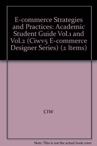 9781593026271: E-commerce Strategies and Practices: Academic Student Guide Vol.1 and Vol.2 (Ciwv5 E-commerce Designer Series) (2 Items) by CIW (2010-05-04)