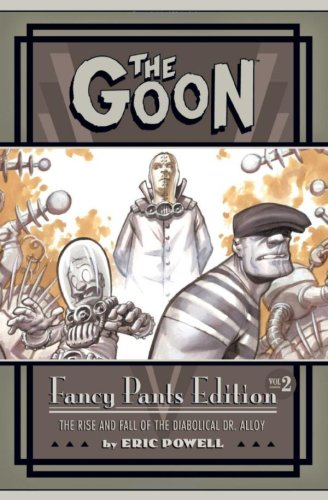The Goon: Fancy Pants Edition: Volume 2: the Rise and Fall of the Diabolical Dr. Alloy