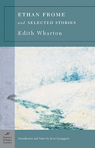 Ethan Frome & Selected Stories: Wharton, Edith & Kent Ljungquist