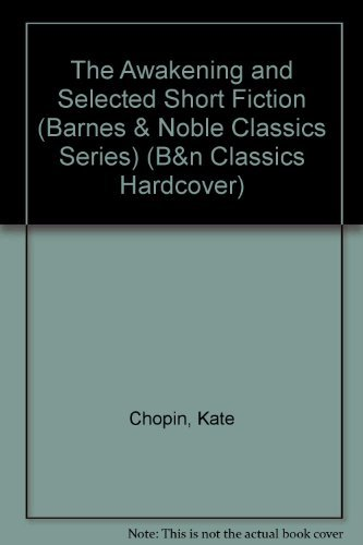 9781593081584: The Awakening and Selected Short Fiction (Barnes & Noble Classics Series)