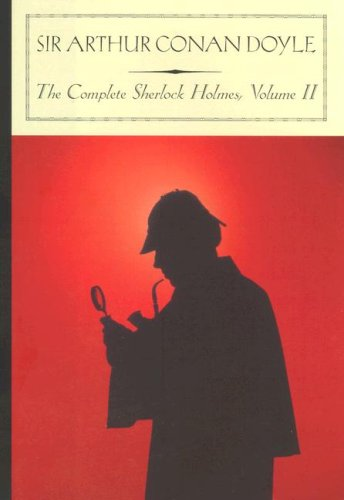 The Complete Sherlock Holmes, Vol. 2: Sir Arthur Conan