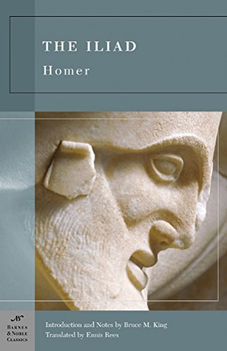 Iliad, The (Barnes & Noble Classics): introduction and notes by Bruce M. King; translated by ...