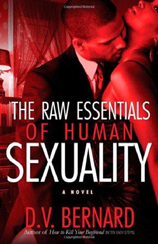 The Raw Essentials of Human Sexuality (Strebor: Bernard, D.V.
