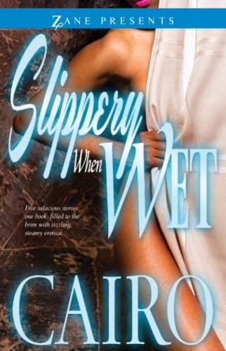 Slippery When Wet: A Novel (Zane Presents): Cairo