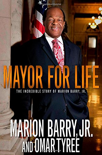 Mayor for Life: The Incredible Story of Marion Barry, Jr.: Barry Jr., Marion