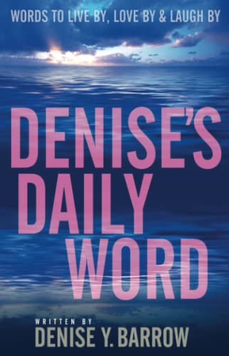 Denise's Daily Word: Words To Live By,: Barrow, Denise