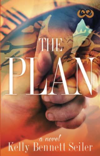 The Plan: A Novel: Kelly Bennett Seiler