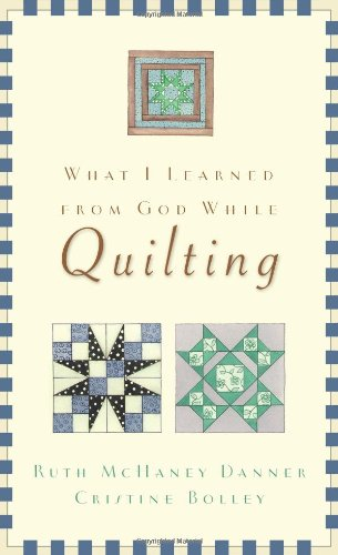 9781593100148: What I Learned from God While Quilting