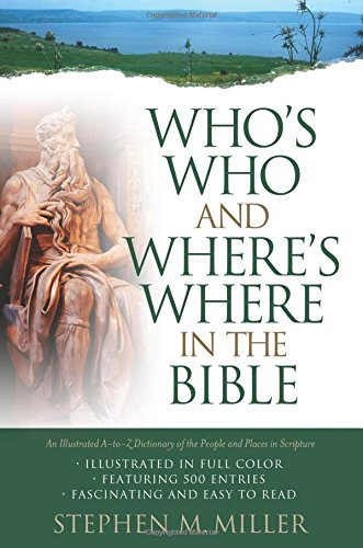 Who's Who and Where's Where in the Bible: Stephen M. Miller