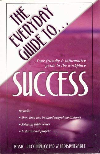 9781593101558: The Everyday Guide To Success: Your Friendly & Informative Guide to the Workplace