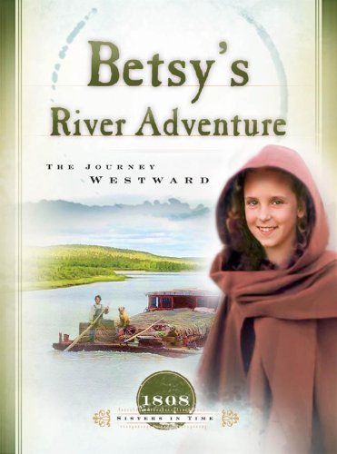 9781593102074: Betsy's River Adventure: The Journey Westward (1808) (Sisters in Time #7)