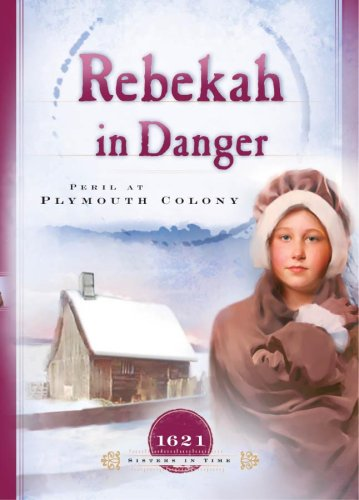 9781593103521: Rebekah in Danger: Peril at Plymouth Colony (1621) (Sisters in Time #2)